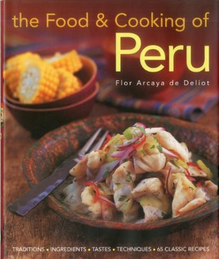 The Food & Cooking of Peru: Traditions-Ingredients-Tastes-Techniques-65 Classic Recipes