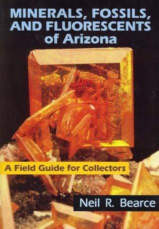 Minerals, Fossils, and Fluorescents of Arizona: A Field Guide for Collectors