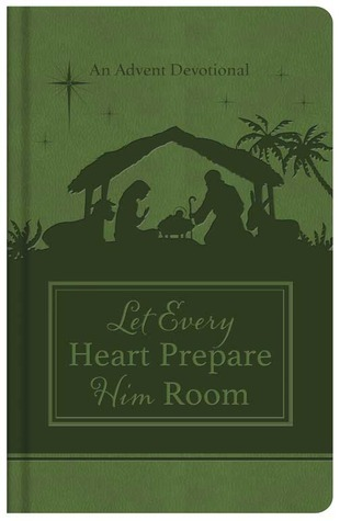 Let Every Heart Prepare Him Room: An Advent Devotional