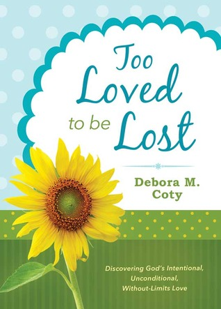 PDF Download Too Loved to Be Lost: Discovering God's Intentional, Unconditional, Without-Limits Love