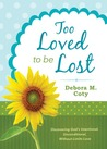 Too Loved to Be Lost by Debora M. Coty