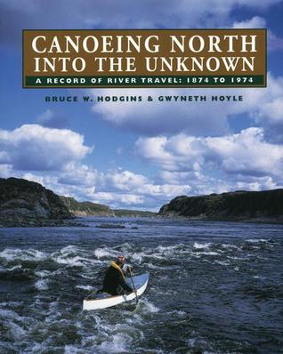 Canoeing North Into the Unknown by Bruce W. Hodgins