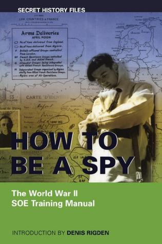 how to be a spy the world war ii soe training manual by denis rigden rh goodreads com the-wwii-soe-training-manual-rigden Training Manual Examples