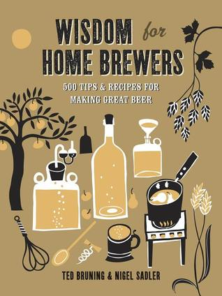 Wisdom for Home Brewers: 500 Tips for Making Great Beer