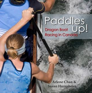 Paddles Up!: Dragon Boat Racing in Canada