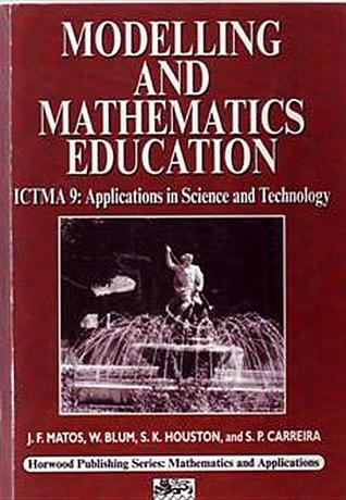 Modelling and Mathematics Education: ICTMA 9 - Applications in Science and Technology