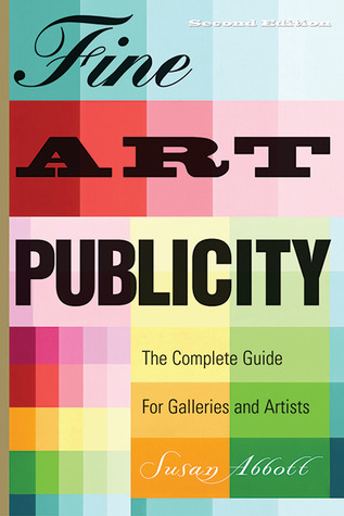 fine-art-publicity-2nd-edition-the-complete-guide-forartists-galleries-and-museums-business-and-legal-forms