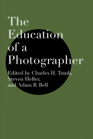 The Education of a Photographer por Charles H. Traub, Steven Heller
