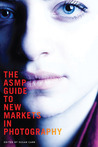 The ASMP Guide to New Markets in Photography by Susan Carr