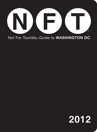 Not For Tourists Guide to Washington, DC: 2012