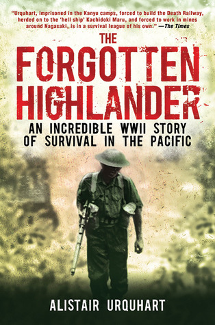 Ebook The Forgotten Highlander: An Incredible WWII Story of Survival in the Pacific by Alistair Urquhart TXT!