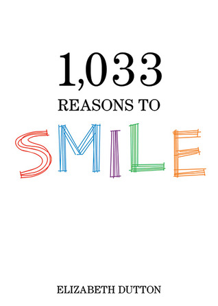 1,033 Reasons to Smile by Elizabeth Dutton