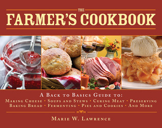The Farmer's Cookbook: A Back to Basics Guide to Making Cheese, Curing Meat, Preserving Produce, Baking Bread, Fermenting, and More