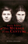Anne Perry and the Murder of the Century by Peter Graham