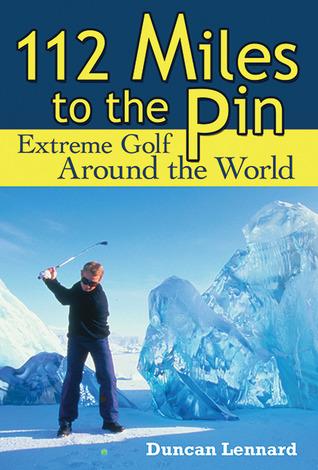 Descarga gratuita de libros electrónicos ita 112 Miles to the Pin: Extreme Golf Around the World