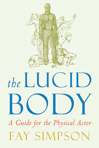 The Lucid Body: A Guide for the Physical Actor por Fay Simpson