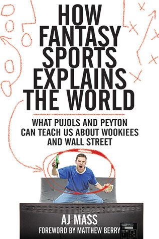 How Fantasy Sports Explains the World by A.J. Mass