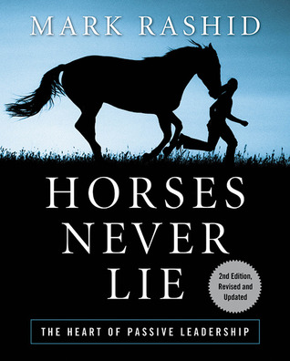 Ebook Horses Never Lie: The Heart of Passive Leadership by Mark Rashid PDF!