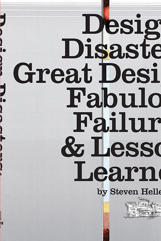 Design Disasters: Great Designers, Fabulous Failure, and Lessons Learned