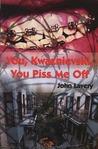 You, Kwaznievski, You Piss Me Off: Stories