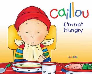 Caillou: I'm Not Hungry! por Nicole Nadeau, Pierre Brignaud