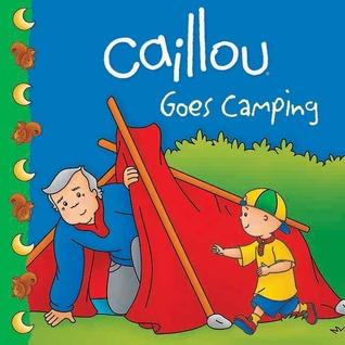 Caillou Goes Camping por Roger Harvey, Eric Sevigny