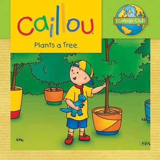 Caillou Plants a Tree by Sarah Margaret Johanson