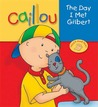 Caillou: The Day I Met Gilbert