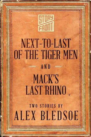 Next-to-last of the tiger men and mack's last rhino (two short stories) by Alex Bledsoe