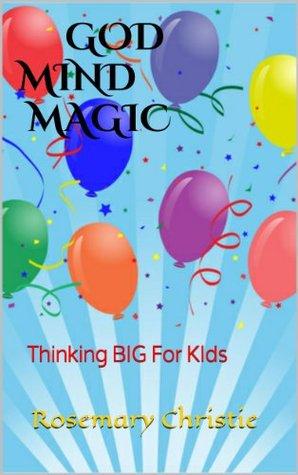 God Mind Magic: Thinking Big for Kids