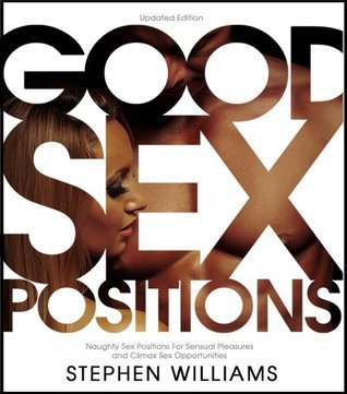 Good Sex Positions: Naughty Sex Positions For Sensual Pleasures and Climax Sex Opportunities