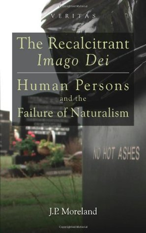 The Recalcitrant Imago Dei: Human Persons and the Failure of Naturalism
