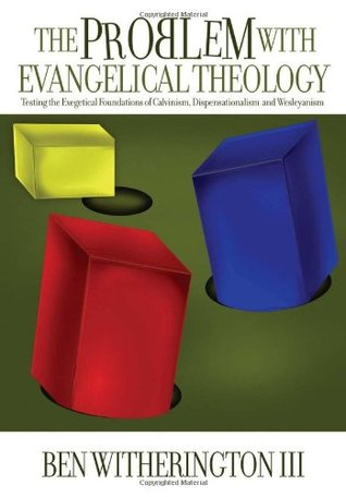 The Problem with Evangelical Theology by Ben Witherington III