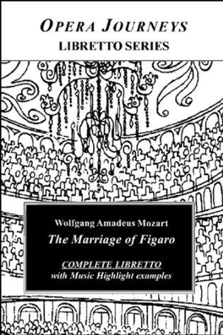 Mozart's THE MARRIAGE OF FIGARO (Le Nozze di Figaro): Libretto (Opera Journeys Libretto Series)