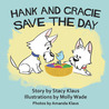 Hank and Gracie Save the Day by Stacy Klaus