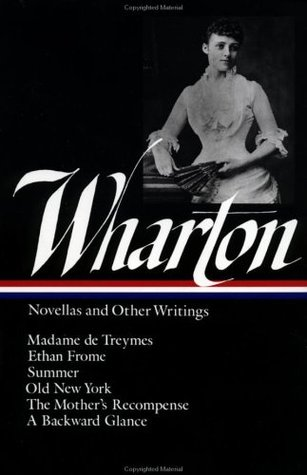 Novellas and Other Writings: Madame de Treymes / Ethan Frome / Summer / Old New York / The Mother's Recompense / A Backward Glance