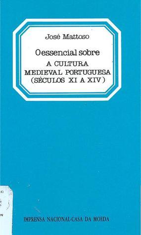 O Essencial Sobre a Cultura Medieval Portuguesa (Séculos XI a XIV)