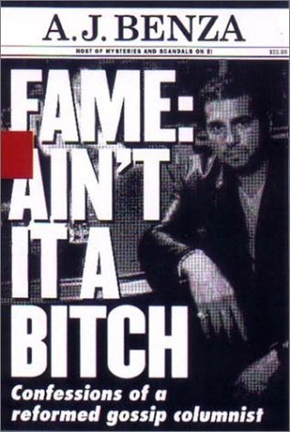 Fame: Ain't it a Bitch: Confessions of a Reformed Gossip Columnist