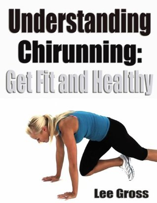 Understanding ChiRunning Get Fit and Healthy