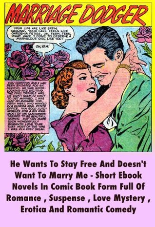 Marriage Dodger, He Wants To Stay Free And Doesn't Want To Marry Me - Short Ebook Novels In Comic Book Form Full Of Romance , Suspense , Love Mystery , Erotica And Romantic Comedy