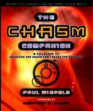 The Chasm Companion: A Field Guide to Crossing the Chasm and Inside the Tornado