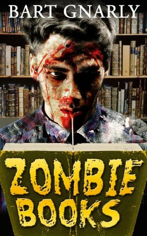 Zombie Books by Bart Gnarly