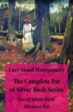 The Complete Pat of Silver Bush Series: Pat of Silver Bush / Mistress Pat