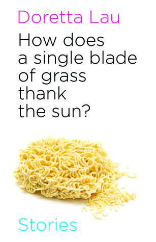 How Does A Single Blade of Grass Thank the Sun? by Doretta Lau