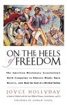On the Heels of Freedom: The American Missionary Association's Bold Campaign to Educate Minds, Open Hearts, and Heal the Soul of a Divided Nation