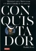 Conquistador: Hernán Cortés, Moctezuma y la última batalla de los aztecas