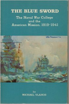 The Blue Sword The Naval War College and the American Mission, 1919-1941