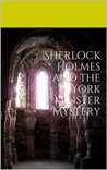 Sherlock Holmes and the York Minster Mystery