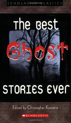 The Best Ghost Stories Ever by Christopher Krovatin