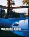 Palm Springs Modern: Houses in the California Desert